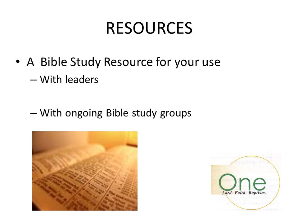 RESOURCES A Bible Study Resource for your use – With leaders – With ongoing Bible study groups