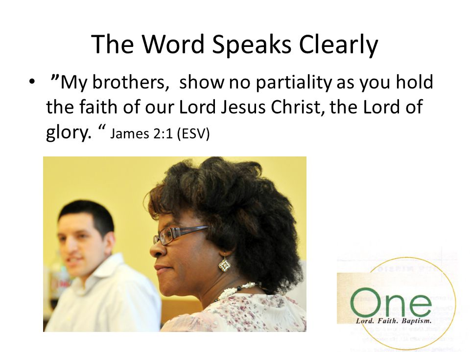 "The Word Speaks Clearly ""My brothers, show no partiality as you hold the faith of our Lord Jesus Christ, the Lord of glory. "" James 2:1 (ESV)"