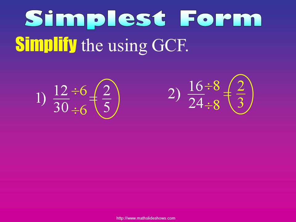 http://www.mathslideshows.com Simplify the using GCF.