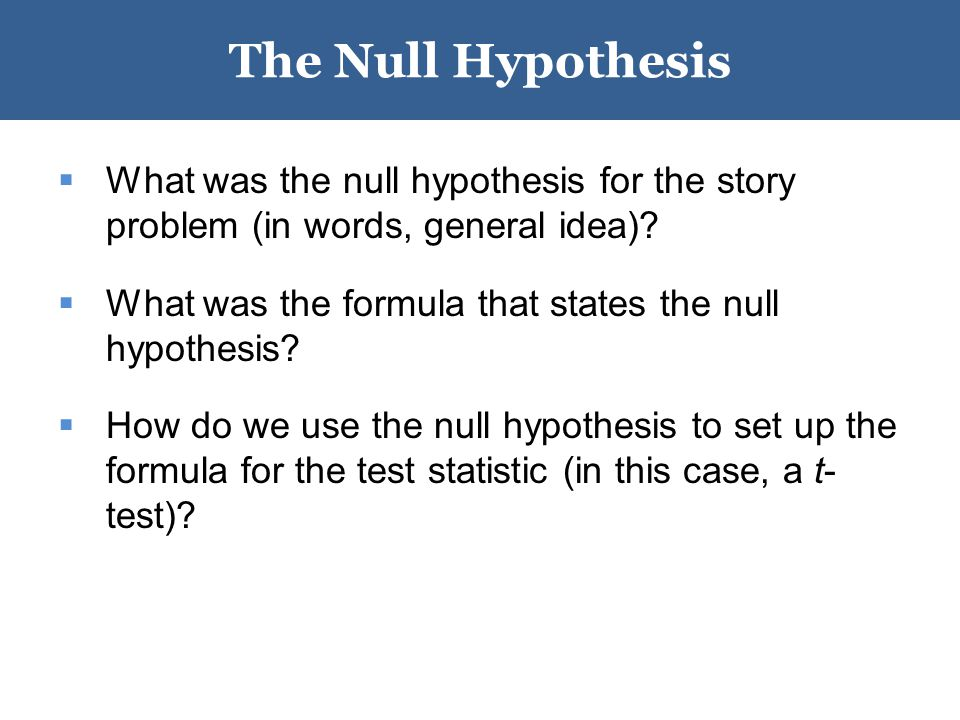 Key Terms for Hypothesis Testing  Null hypothesis  Test statistic: How discrepant is the computed value (based on the sample) from the value expected if the null hypothesis is true.