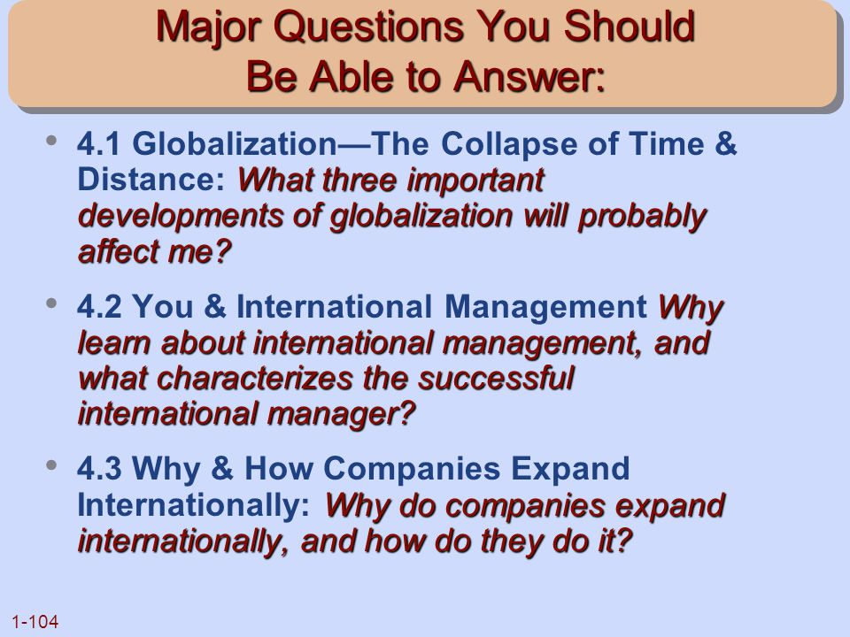 1-104 Major Questions You Should Be Able to Answer: What three important developments of globalization will probably affect me? 4.1 Globalization—The