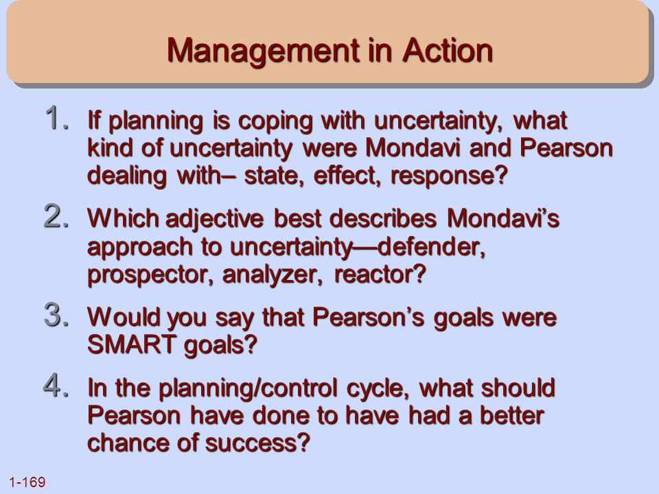 1-169 Management in Action 1. If planning is coping with uncertainty, what kind of uncertainty were Mondavi and Pearson dealing with– state, effect, r