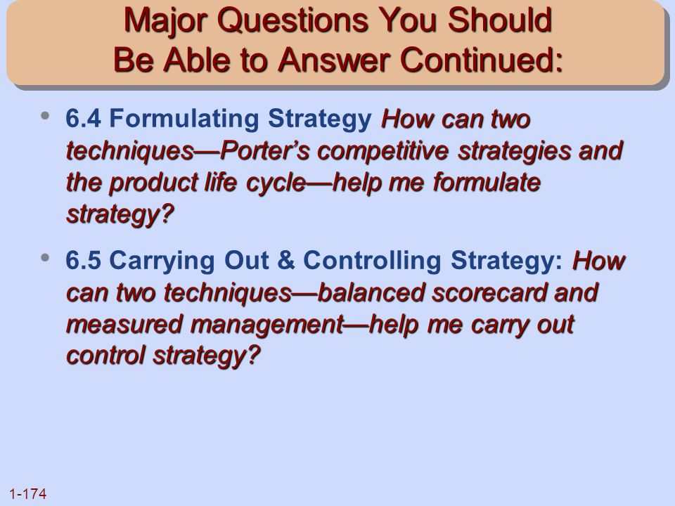 1-174 Major Questions You Should Be Able to Answer Continued: How can two techniques—Porter's competitive strategies and the product life cycle—help m