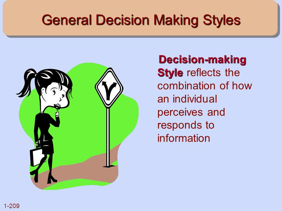 1-209 General Decision Making Styles Decision-making Style Decision-making Style reflects the combination of how an individual perceives and responds