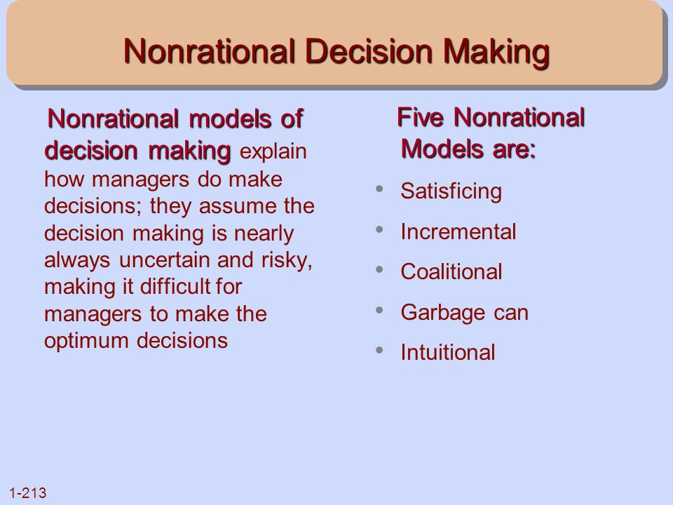 1-213 Nonrational Decision Making Nonrational models of decision making Nonrational models of decision making explain how managers do make decisions;