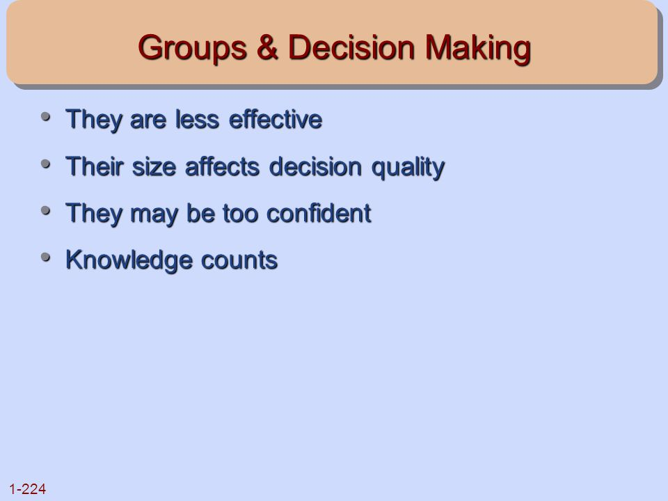 1-224 Groups & Decision Making They are less effective They are less effective Their size affects decision quality Their size affects decision quality