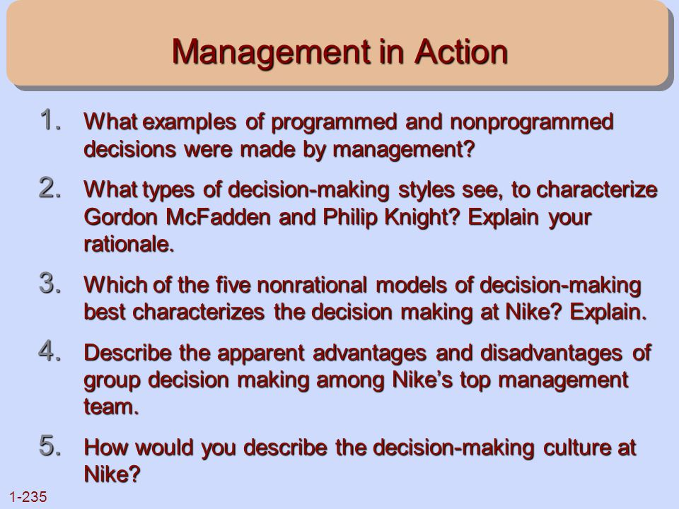 1-235 Management in Action 1. What examples of programmed and nonprogrammed decisions were made by management? 2. What types of decision-making styles