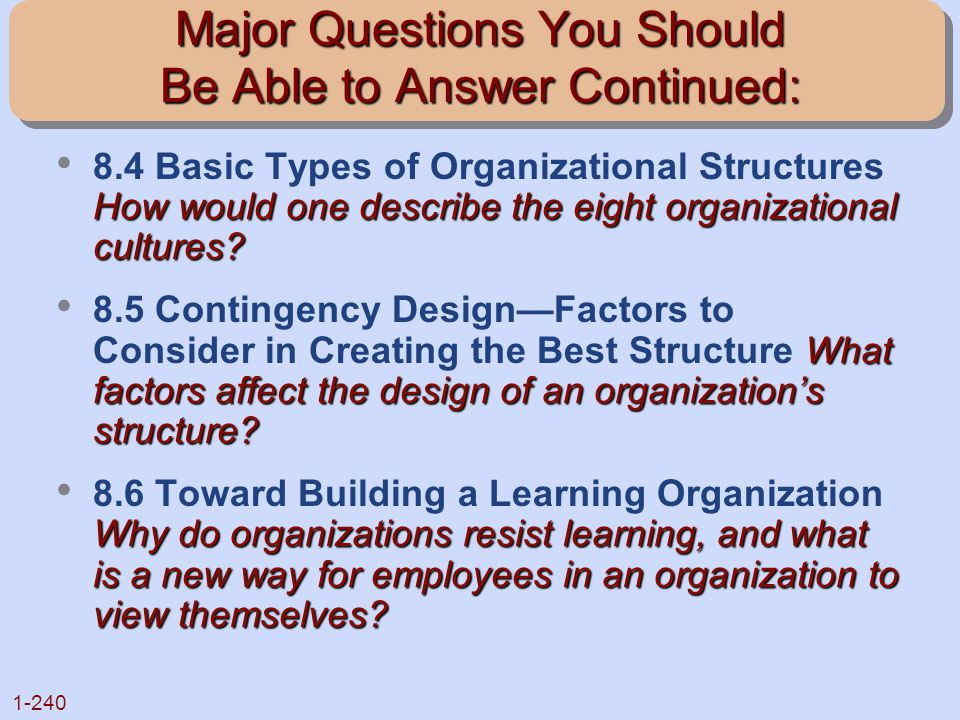 1-240 Major Questions You Should Be Able to Answer Continued: How would one describe the eight organizational cultures? 8.4 Basic Types of Organizatio