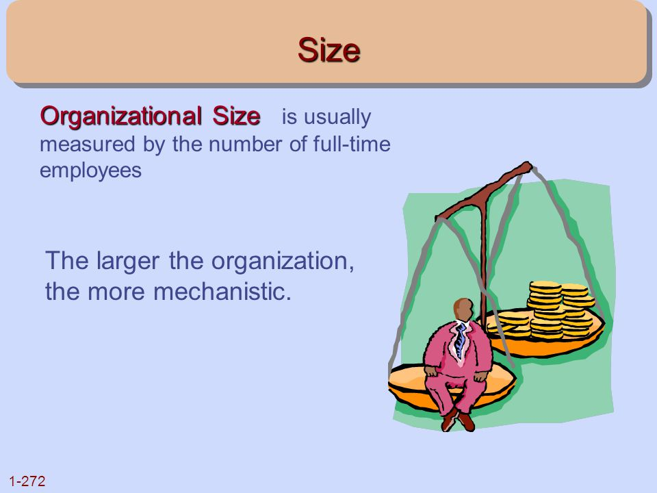 1-272Size Organizational Size Organizational Size is usually measured by the number of full-time employees The larger the organization, the more mecha