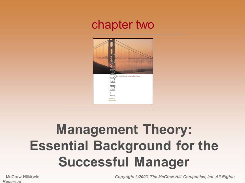 Management Theory: Essential Background for the Successful Manager chapter two McGraw-Hill/Irwin Copyright ©2003, The McGraw-Hill Companies, Inc. All