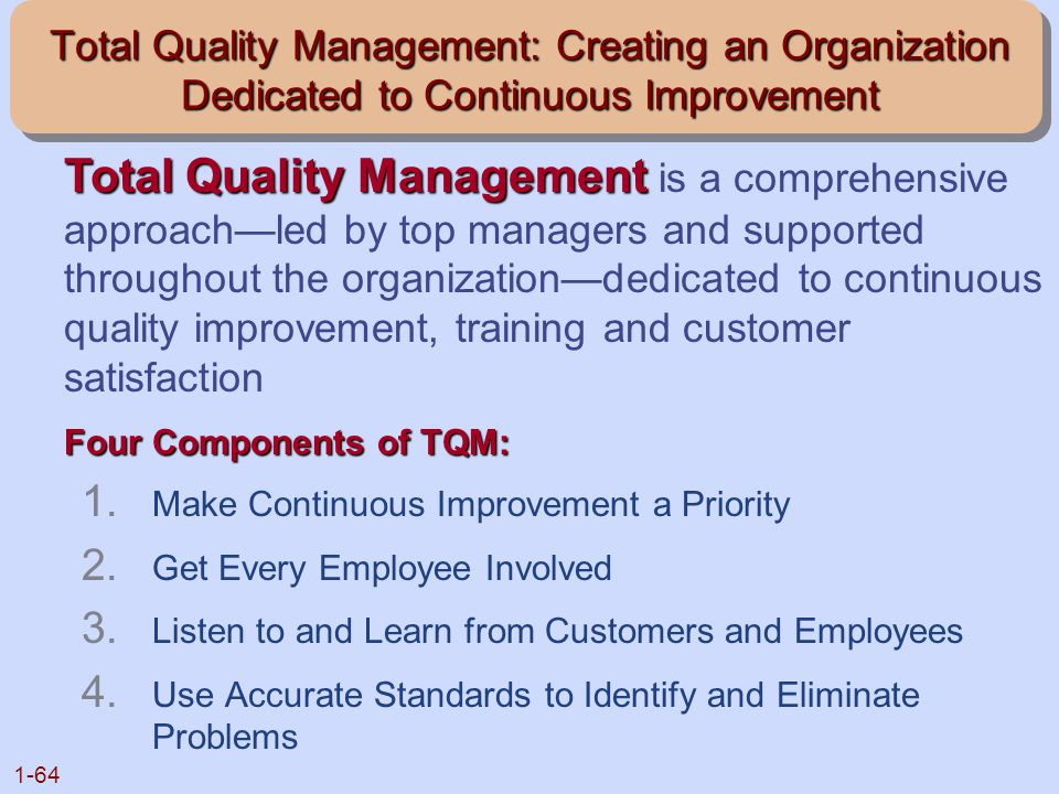 1-64 Total Quality Management: Creating an Organization Dedicated to Continuous Improvement 1. Make Continuous Improvement a Priority 2. Get Every Emp