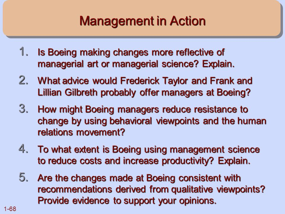 1-68 Management in Action 1. Is Boeing making changes more reflective of managerial art or managerial science? Explain. 2. What advice would Frederick