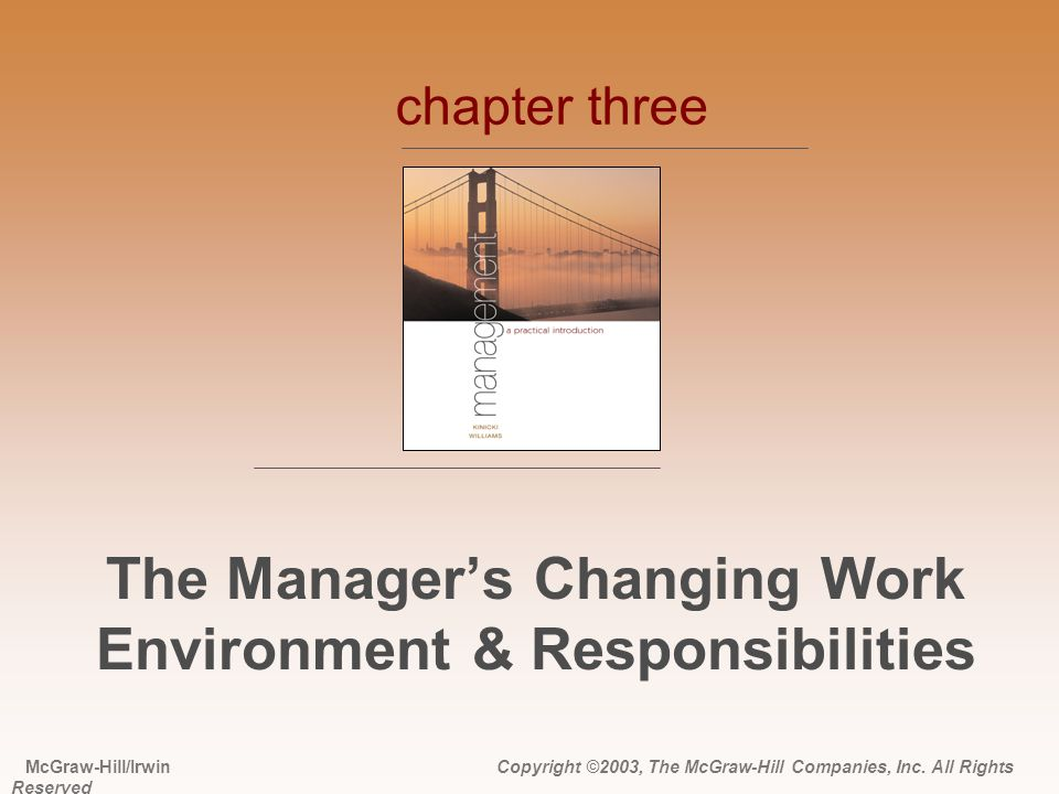 The Manager's Changing Work Environment & Responsibilities chapter three McGraw-Hill/Irwin Copyright ©2003, The McGraw-Hill Companies, Inc. All Rights