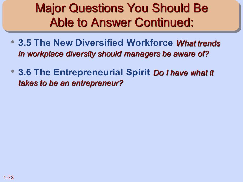 1-73 Major Questions You Should Be Able to Answer Continued: What trends in workplace diversity should managers be aware of? 3.5 The New Diversified W