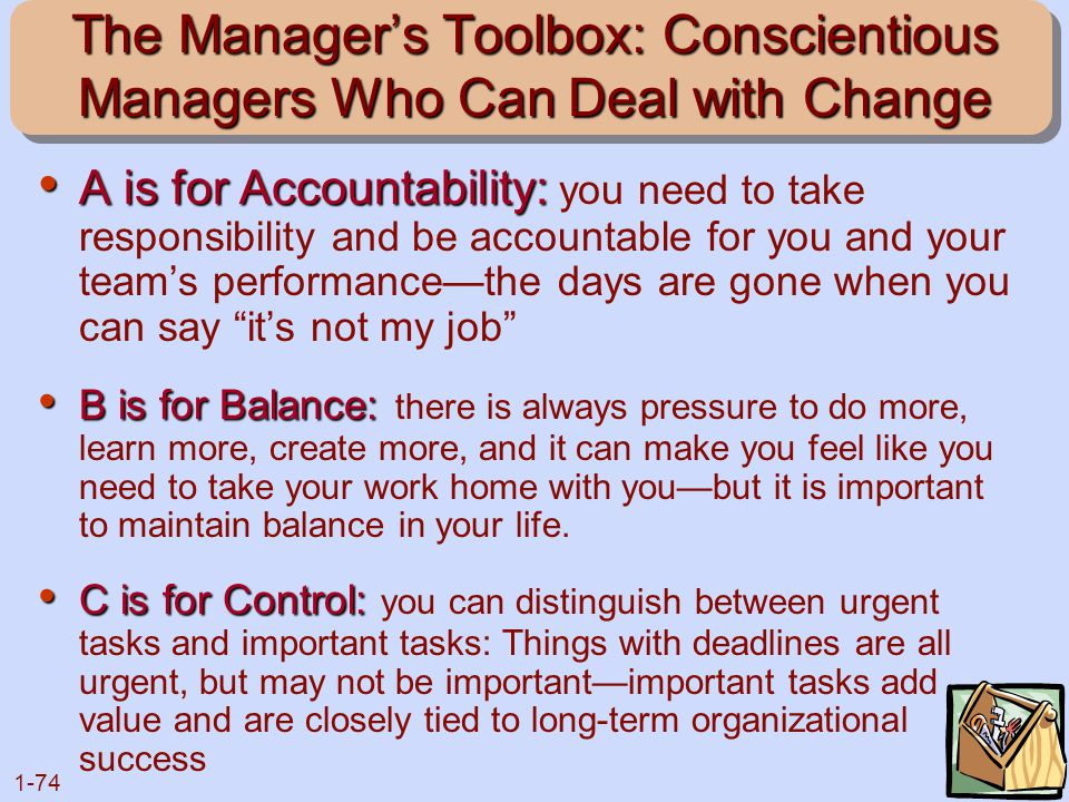 1-74 The Manager's Toolbox: Conscientious Managers Who Can Deal with Change A is for Accountability: A is for Accountability: you need to take respons