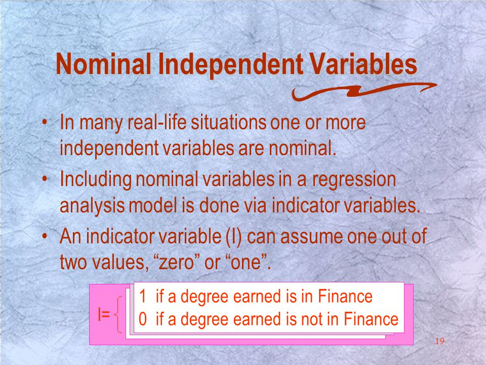 19 Nominal Independent Variables Nominal Independent Variables In many real-life situations one or more independent variables are nominal.