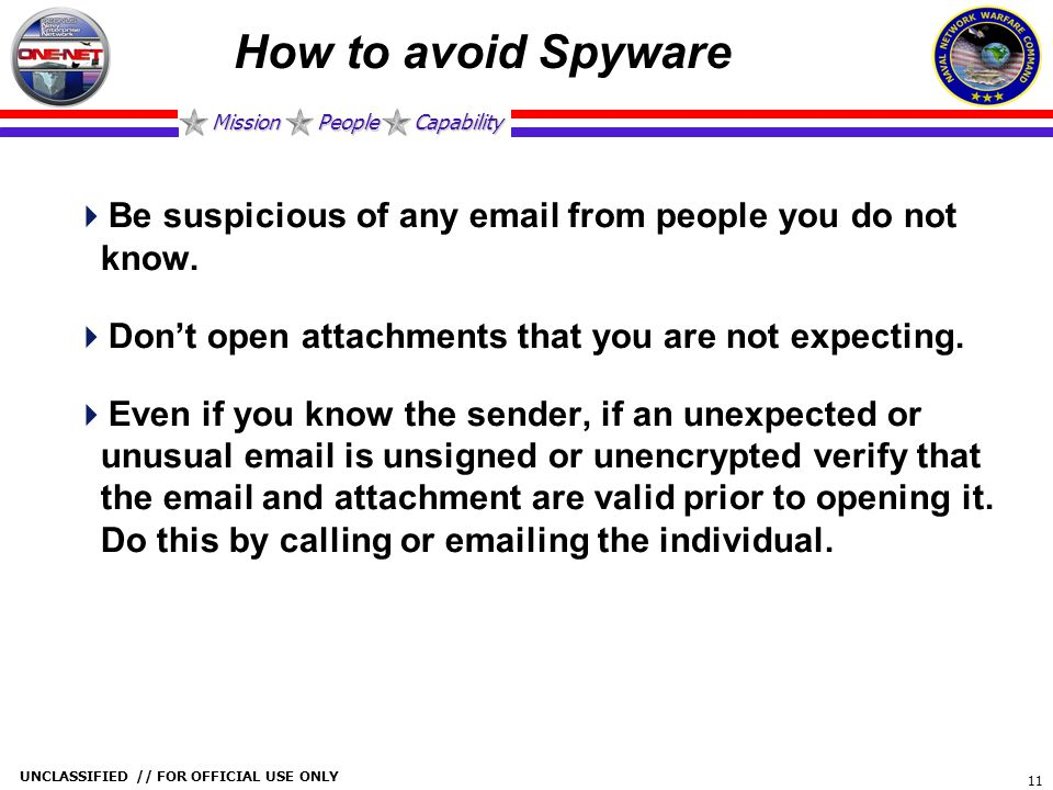 Mission People Capability UNCLASSIFIED // FOR OFFICIAL USE ONLY 11 How to avoid Spyware  Be suspicious of any email from people you do not know.  Do