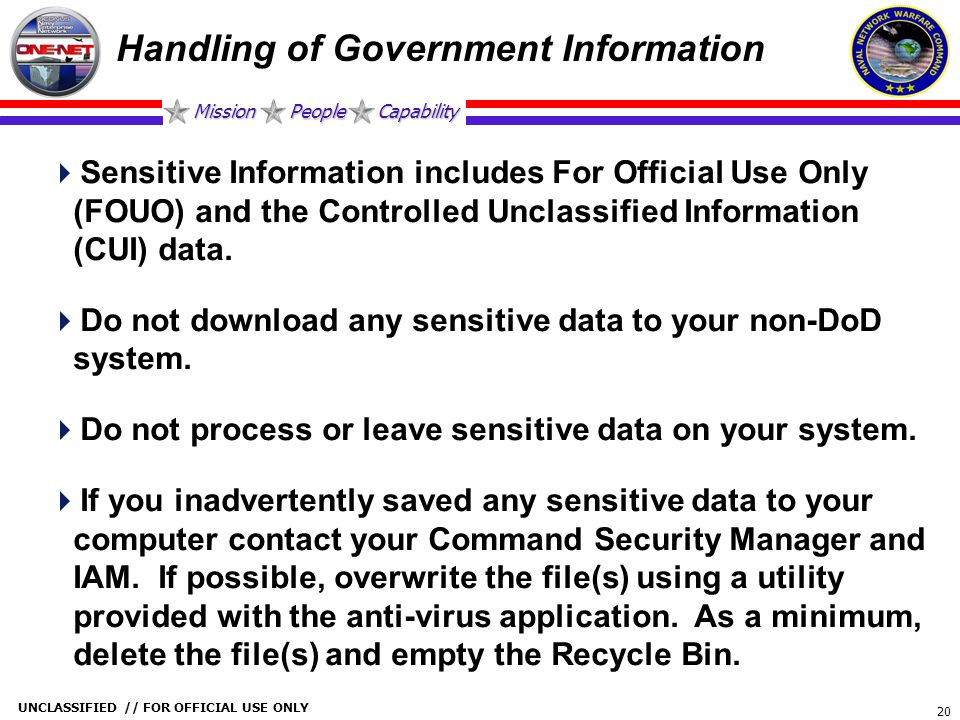 Mission People Capability UNCLASSIFIED // FOR OFFICIAL USE ONLY 20 Handling of Government Information  Sensitive Information includes For Official Us