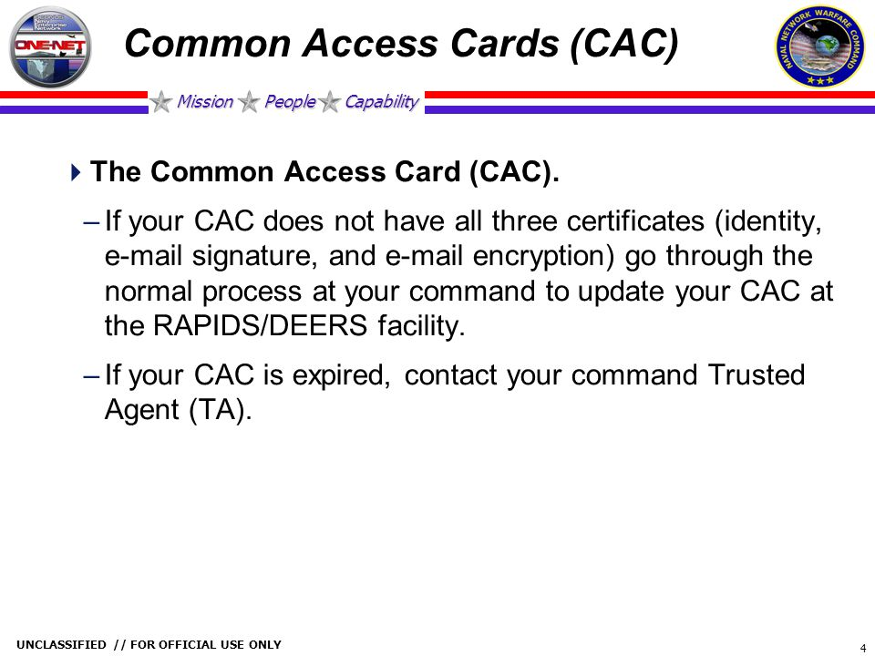 Mission People Capability UNCLASSIFIED // FOR OFFICIAL USE ONLY 4 Common Access Cards (CAC)  The Common Access Card (CAC). –If your CAC does not have