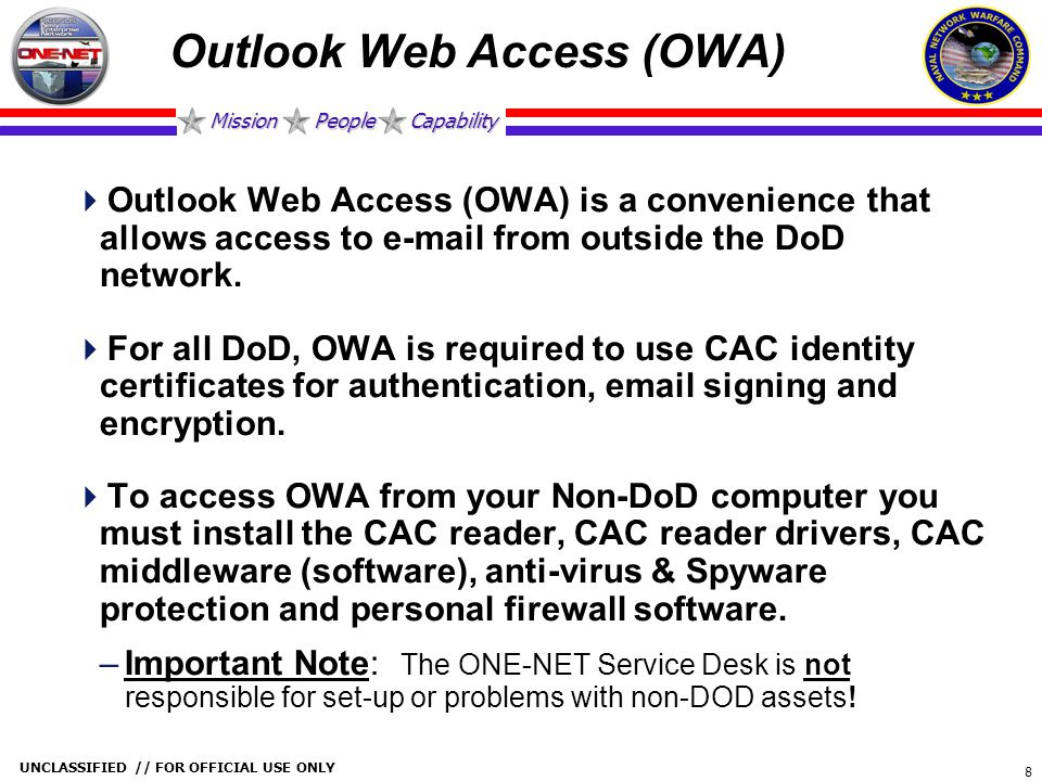 Mission People Capability UNCLASSIFIED // FOR OFFICIAL USE ONLY 8 Outlook Web Access (OWA)  Outlook Web Access (OWA) is a convenience that allows acc