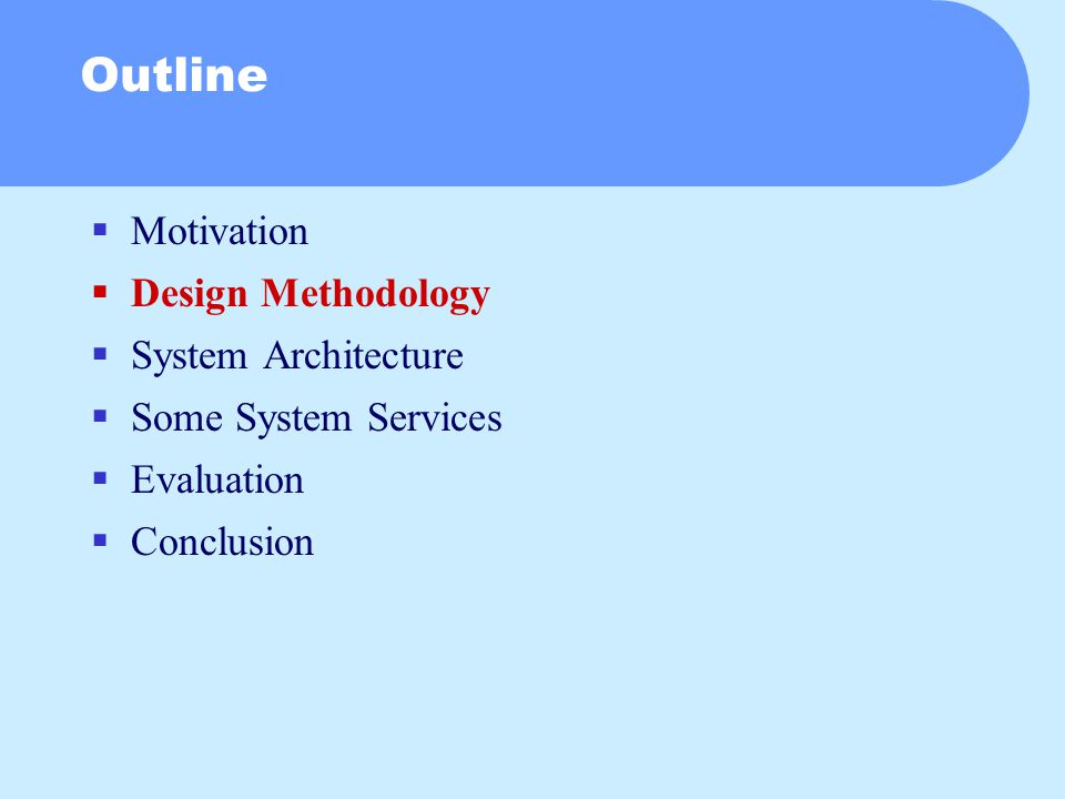 Outline  Motivation  Design Methodology  System Architecture  Some System Services  Evaluation  Conclusion