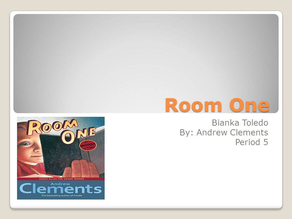Room One Bianka Toledo By: Andrew Clements Period 5