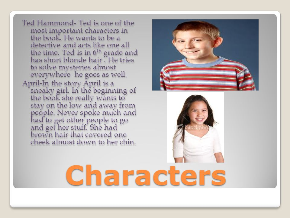 Characters Ted Hammond- Ted is one of the most important characters in the book. He wants to be a detective and acts like one all the time. Ted is in