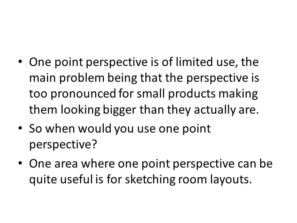 One point perspective is of limited use, the main problem being that the perspective is too pronounced for small products making them looking bigger t