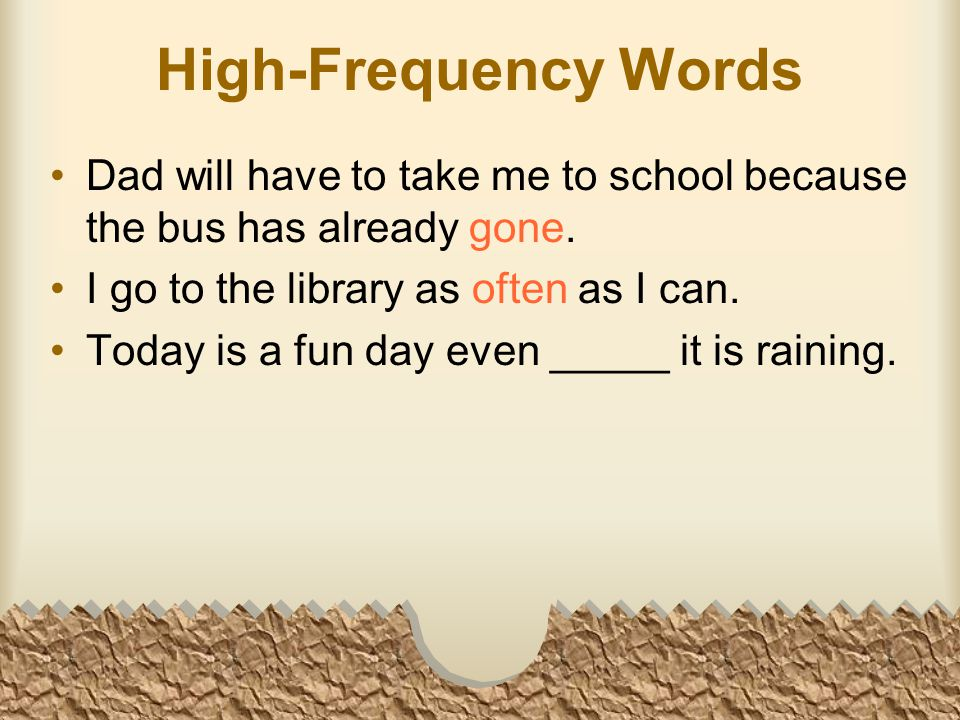High-Frequency Words Dad will have to take me to school because the bus has already gone.