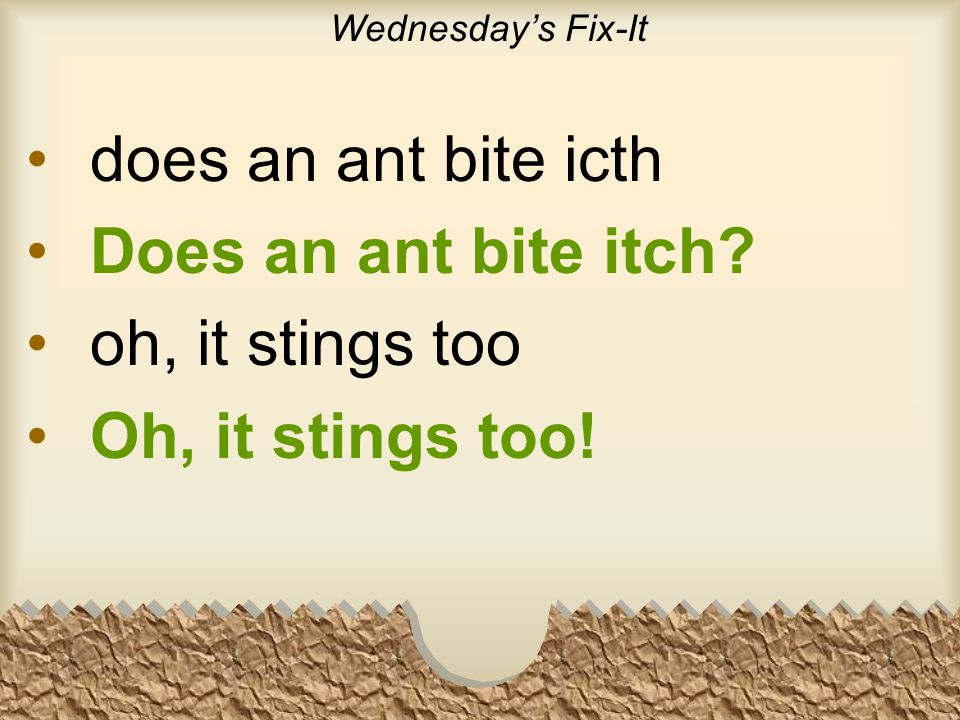 Wednesday's Fix-It does an ant bite icth Does an ant bite itch.