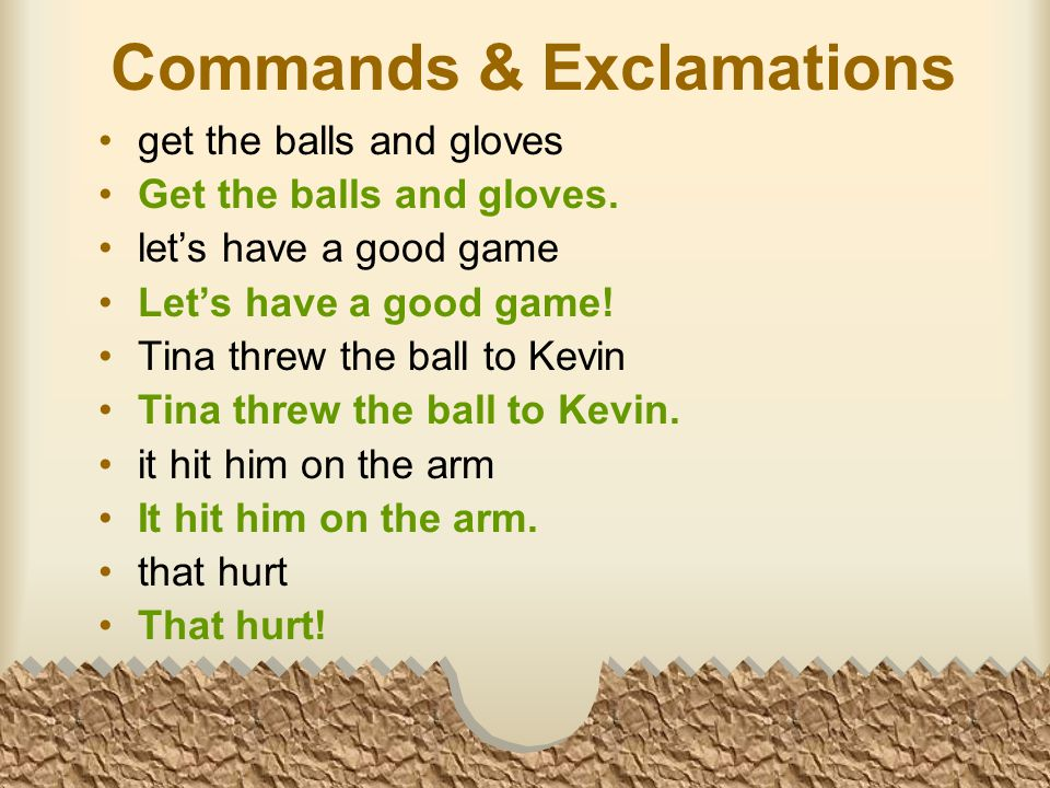 Commands & Exclamations get the balls and gloves Get the balls and gloves.