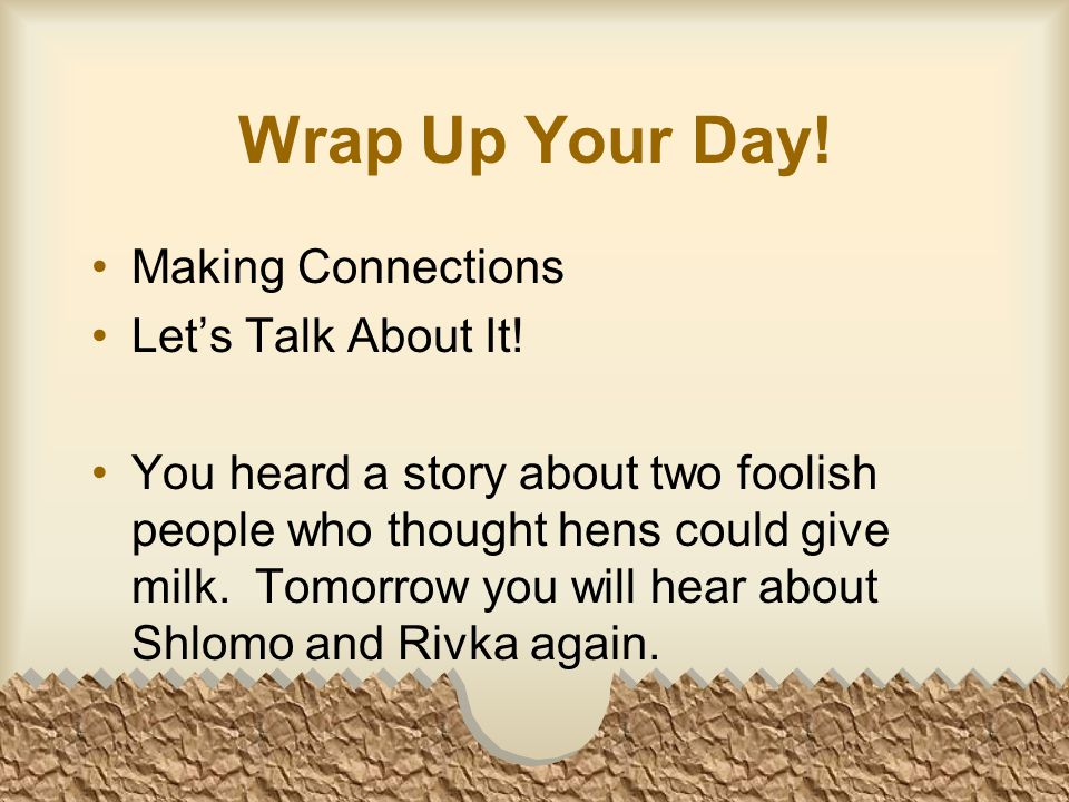Wrap Up Your Day. Making Connections Let's Talk About It.
