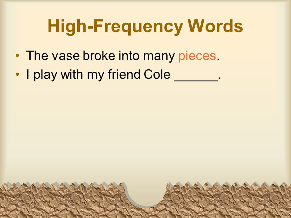 High-Frequency Words The vase broke into many pieces. I play with my friend Cole ______.