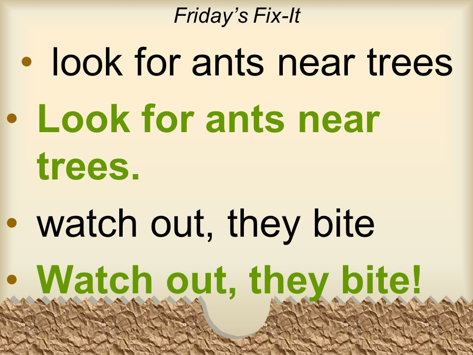 Friday's Fix-It look for ants near trees Look for ants near trees.