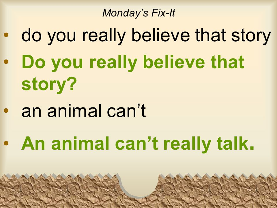 Monday's Fix-It do you really believe that story Do you really believe that story.