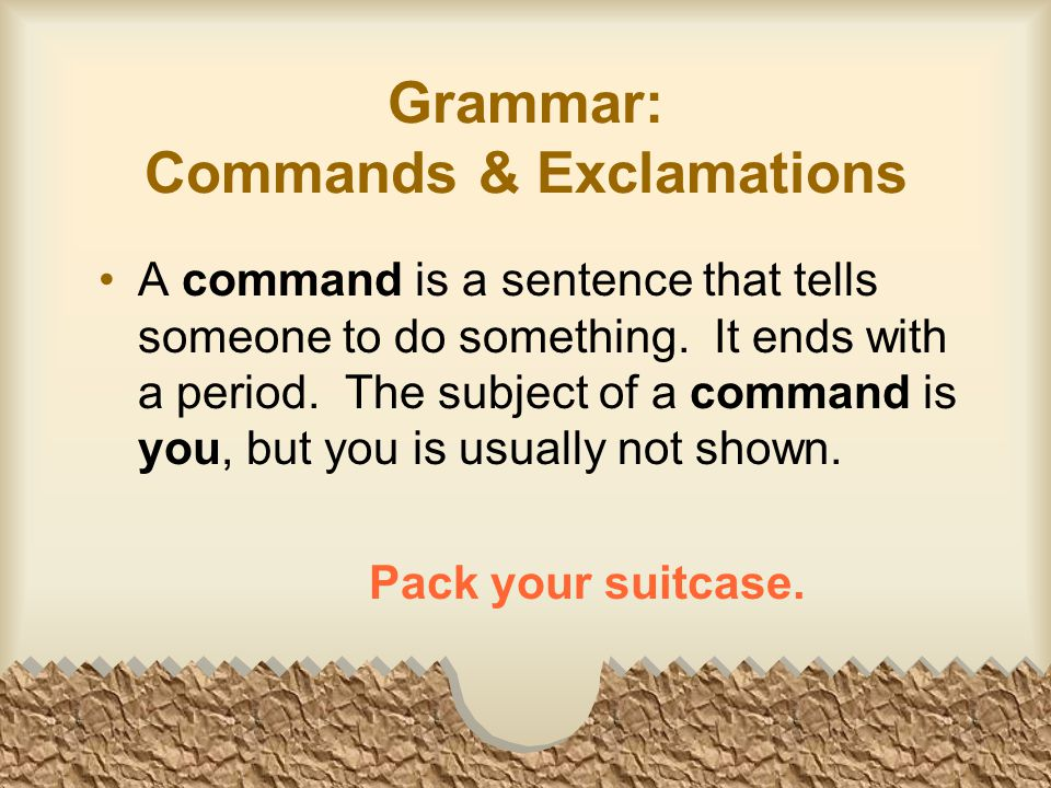 Grammar: Commands & Exclamations A command is a sentence that tells someone to do something.
