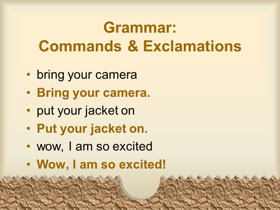 Grammar: Commands & Exclamations bring your camera Bring your camera.