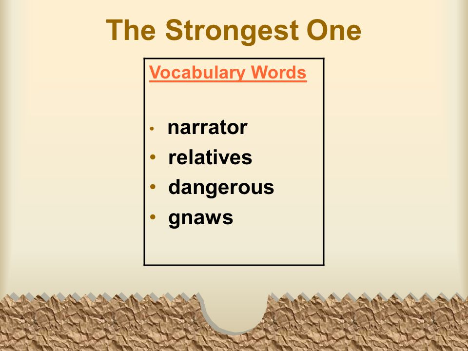 The Strongest One Vocabulary Words narrator relatives dangerous gnaws