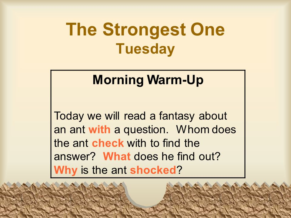 The Strongest One Tuesday Morning Warm-Up Today we will read a fantasy about an ant with a question.