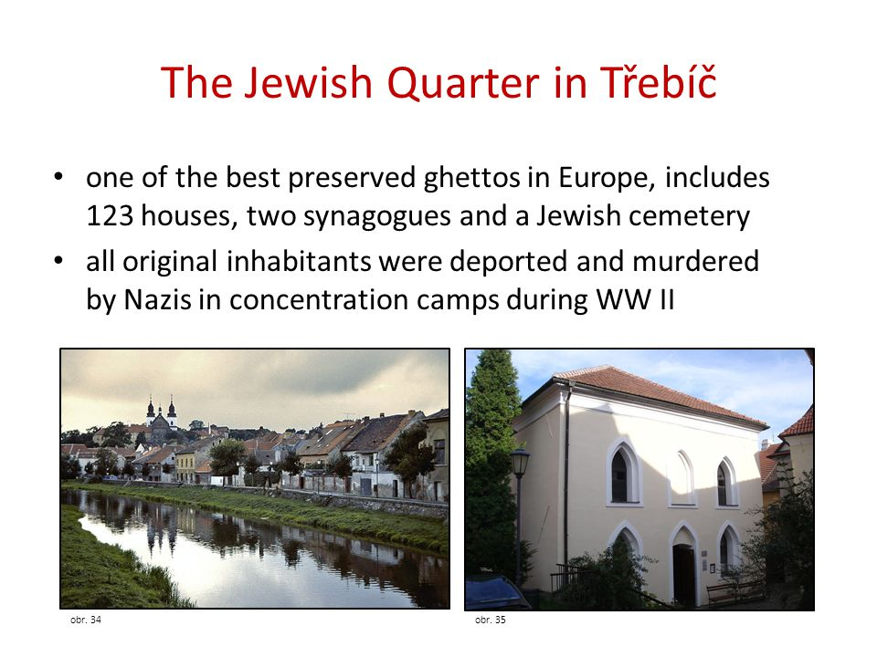The Jewish Quarter in Třebíč one of the best preserved ghettos in Europe, includes 123 houses, two synagogues and a Jewish cemetery all original inhabitants were deported and murdered by Nazis in concentration camps during WW II obr.