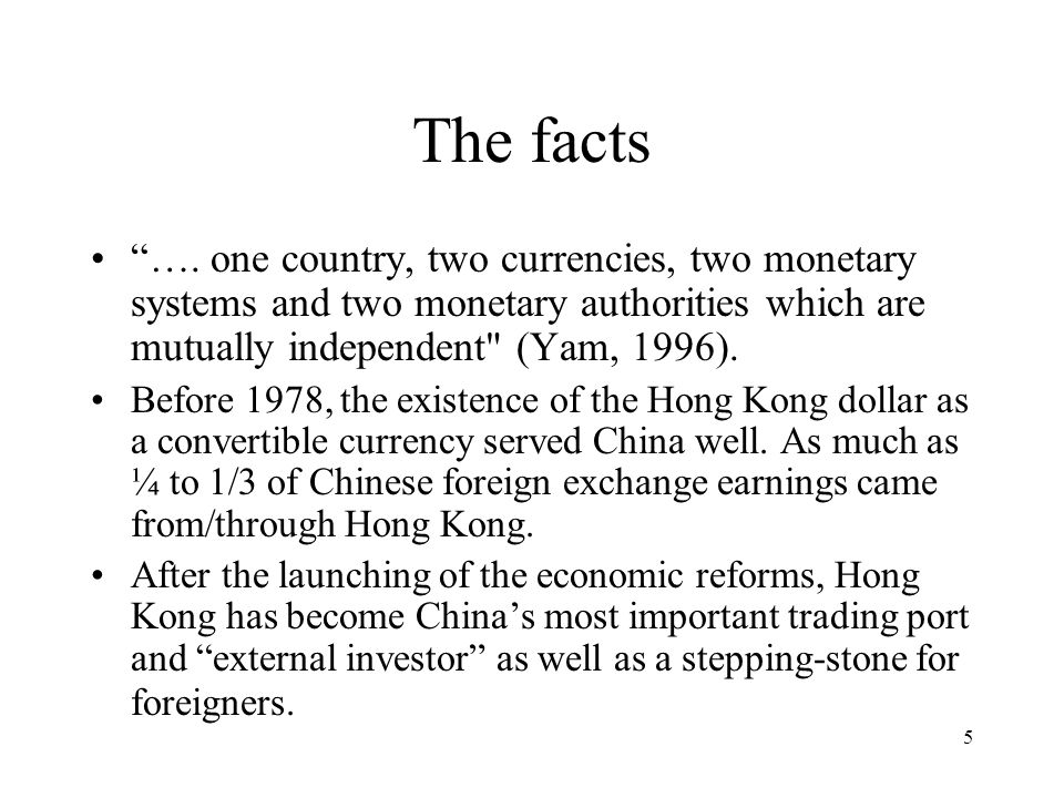 """5 """"…. one country, two currencies, two monetary systems and two monetary authorities which are mutually independent"""