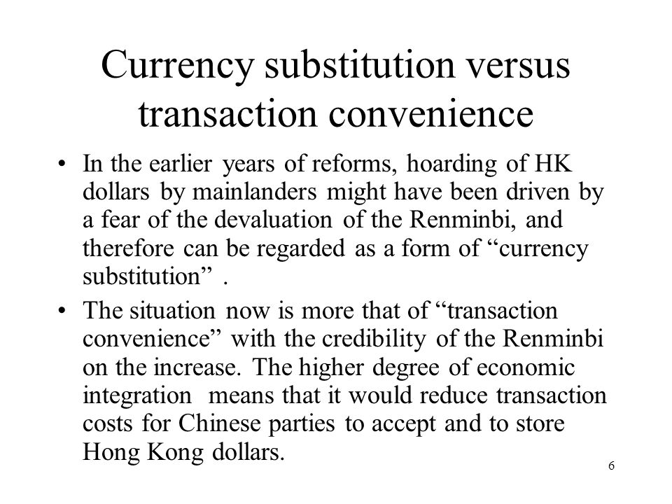 7 Currency substitution versus transaction convenience The other side of the story must also be told: Renminbi is also increasingly accepted for transaction purposes in Hong Kong.