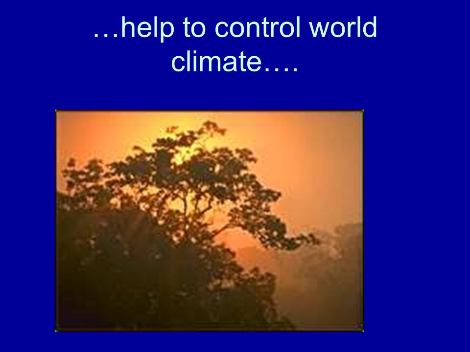 …help to control world climate….