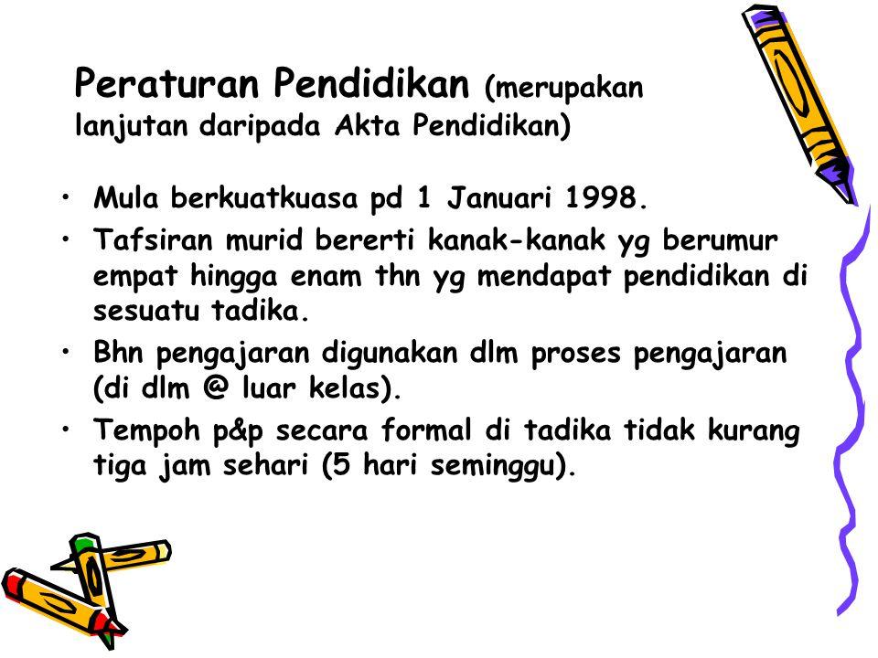 Peraturan Pendidikan (merupakan lanjutan daripada Akta Pendidikan) Mula berkuatkuasa pd 1 Januari 1998. Tafsiran murid bererti kanak-kanak yg berumur