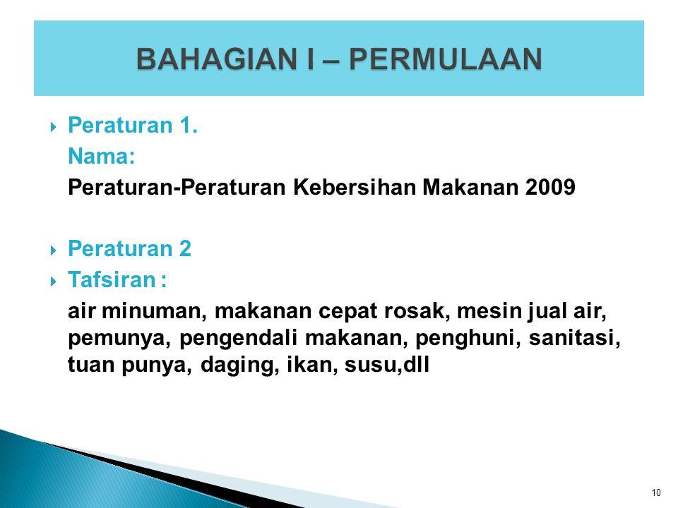  Peraturan 1. Nama: Peraturan-Peraturan Kebersihan Makanan 2009  Peraturan 2  Tafsiran : air minuman, makanan cepat rosak, mesin jual air, pemunya,