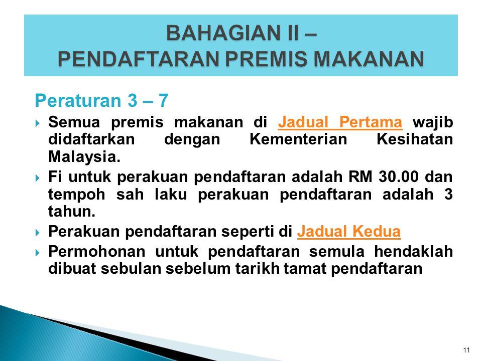Peraturan 3 – 7  Semua premis makanan di Jadual Pertama wajib didaftarkan dengan Kementerian Kesihatan Malaysia.Jadual Pertama  Fi untuk perakuan pe