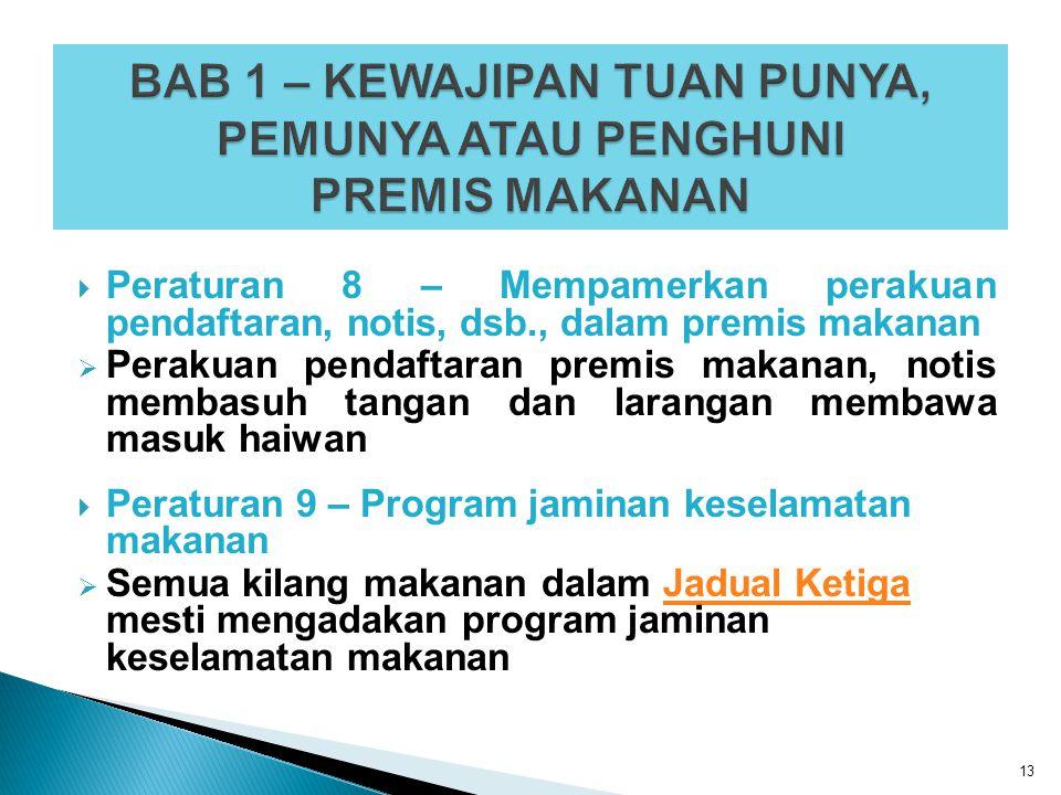  Peraturan 8 – Mempamerkan perakuan pendaftaran, notis, dsb., dalam premis makanan  Perakuan pendaftaran premis makanan, notis membasuh tangan dan l