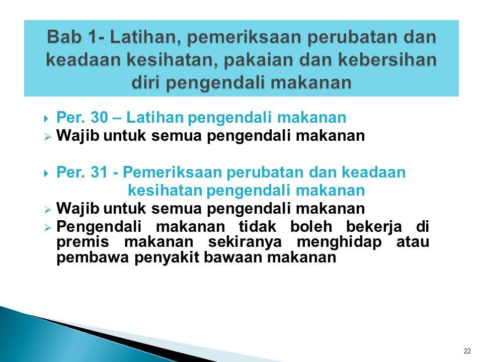  Per. 30 – Latihan pengendali makanan  Wajib untuk semua pengendali makanan  Per. 31 - Pemeriksaan perubatan dan keadaan kesihatan pengendali makan