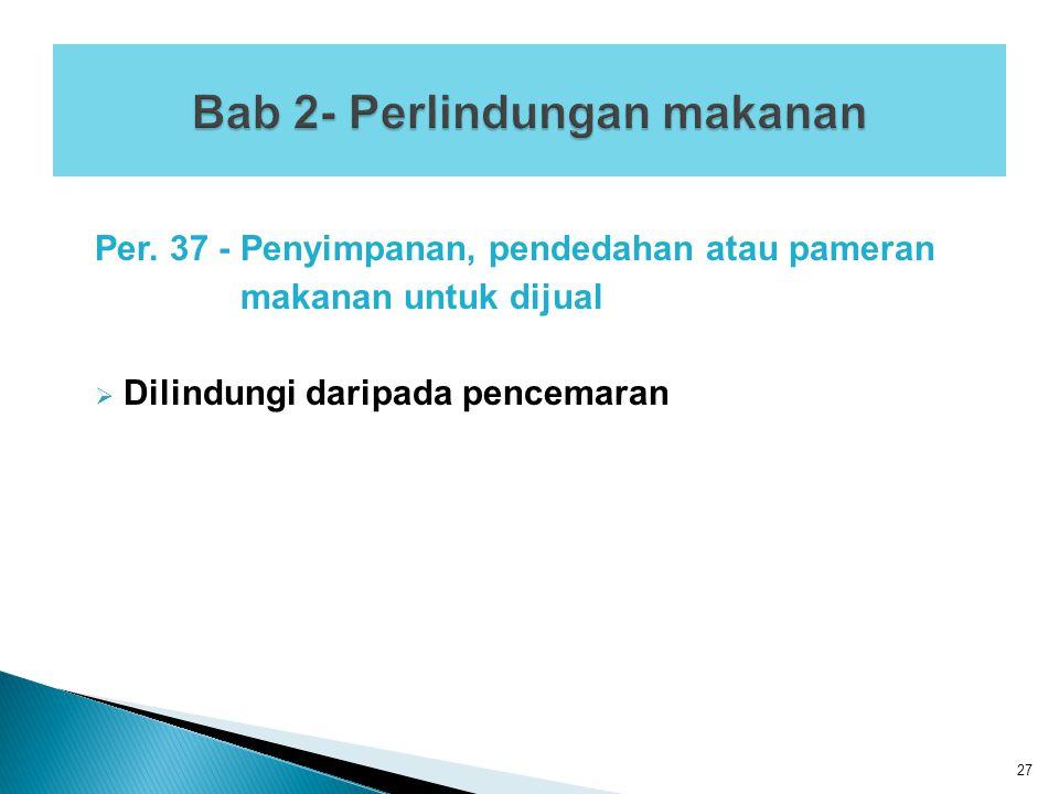 Per. 37 - Penyimpanan, pendedahan atau pameran makanan untuk dijual  Dilindungi daripada pencemaran 27
