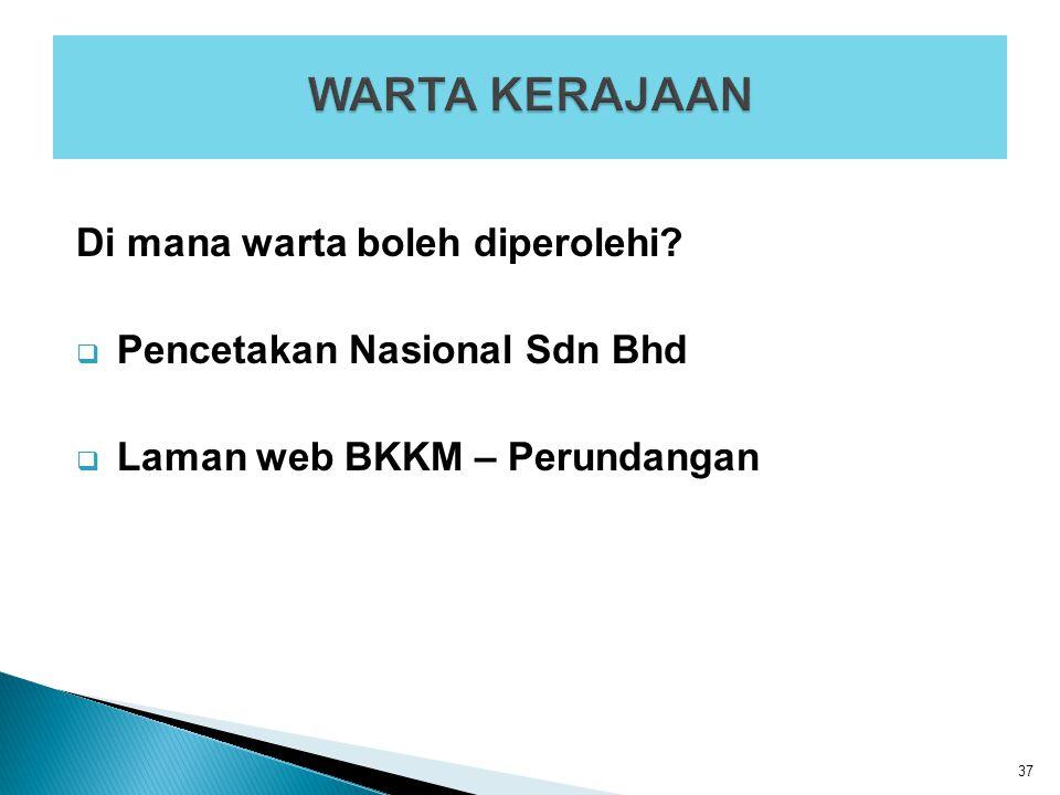 Di mana warta boleh diperolehi?  Pencetakan Nasional Sdn Bhd  Laman web BKKM – Perundangan 37